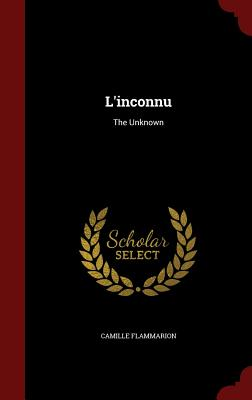 L'Inconnu: The Unknown - Flammarion, Camille