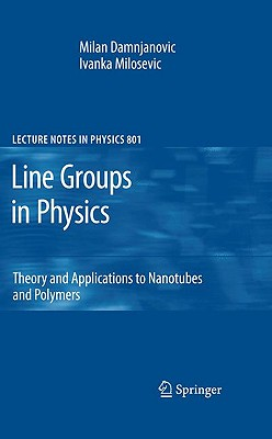 Line Groups in Physics: Theory and Applications to Nanotubes and Polymers - Damnjanovic, Milan