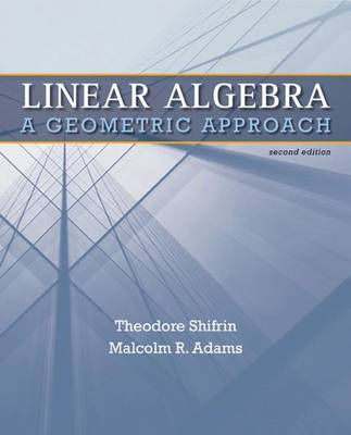 Linear Algebra: A Geometric Approach - Shifrin, Ted, and Adams, Malcolm