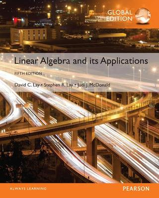 Linear Algebra and its Applications - Lay, David C., and Lay, Steven R., and McDonald, Judi J.