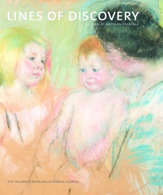 Lines of Discovery: 225 Years of American Drawings - Butler, Charles T (Editor), and Stebbins, Theodore E, Mr., Jr. (Introduction by)