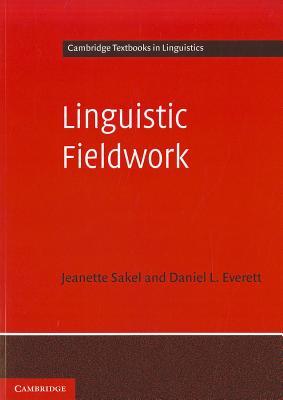 Linguistic Fieldwork: A Student Guide - Sakel, Jeanette, and Everett, Daniel L.
