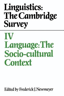 Linguistics: The Cambridge Survey: Volume 4, Language: The Socio-Cultural Context - Newmeyer, Frederick J (Editor)