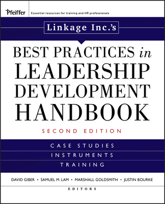Linkage Inc.'s Best Practices in Leadership Development Handbook: Case Studies, Instruments, Training - Giber, David (Editor), and Lam, Sam (Editor), and Goldsmith, Marshall (Editor)