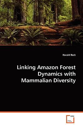 Linking Amazon Forest Dynamics with Mammalian Diversity - Beck, Harald