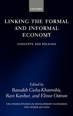 Linking the Formal and Informal Economy: Concepts and Policies - Guha-Khasnobis, Basudeb (Editor), and Kanbur, Ravi (Editor), and Ostrom, Elinor (Editor)