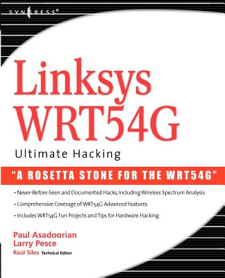Linksys WRT54G Ultimate Hacking - Asadoorian, Paul, and Pesce, Larry