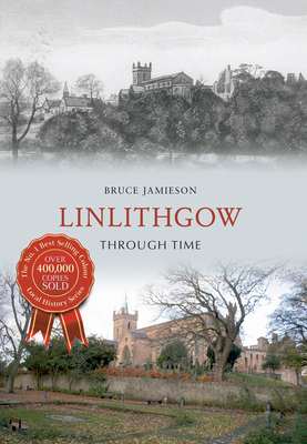 Linlithgow Through Time - Jamieson, Bruce