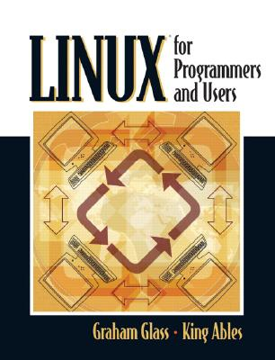 Linux for Programmers and Users - Glass, Graham, and Ables, King