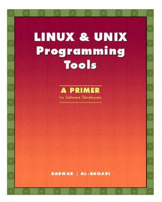 Linux & Unix Programming Tools: A Primer for Software Developers - Sarwar, Syed Mansoor, and Al-Saqabi, Khaled H