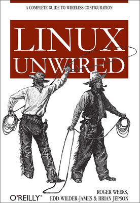 Linux Unwired - Weeks, Roger, and Dumbill, Edd, and Jepson, Brian