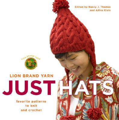 Lion Brand Yarn: Just Hats - Favourite Patterns to Knit and Crochet - Thomas, Nancy J.