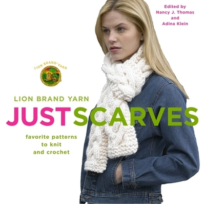 Lion Brand Yarn: Just Scarves - Favourite Patterns to Knit and Crochet - Thomas, Nancy J.