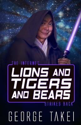 Lions and Tigers and Bears: The Internet Strikes Back - Takei, George