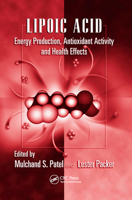 Lipoic Acid: Energy Production, Antioxidant Activity and Health Effects - Patel, Mulchand S. (Editor), and Packer, Lester (Editor)