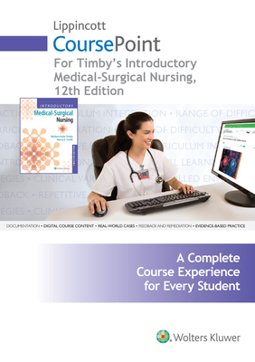 Lippincott Coursepoint for Timby's Introductory Medical-Surgical Nursing - Timby, Barbara K, Rnc, MS