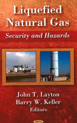 Liquefied Natural Gas: Security & Hazards - Layton, John T., and Keller, Barry W.