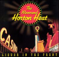 Liquor in the Front - The Reverend Horton Heat