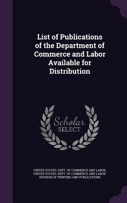 List of Publications of the Department of Commerce and Labor Available for Distribution - United States Dept of Commerce and Lab (Creator)