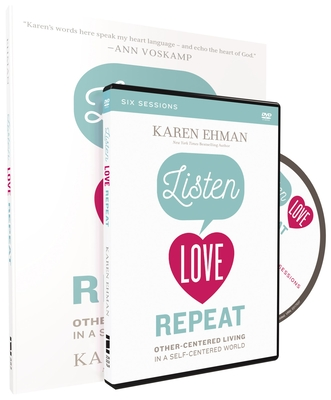Listen, Love, Repeat Study Guide with DVD: Other-Centered Living in a Self-Centered World - Ehman, Karen