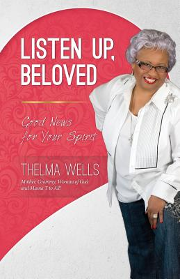 Listen Up, Beloved: Good News for Your Spirit - Wells, Thelma