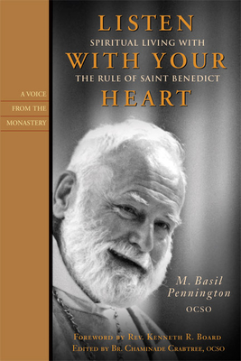 Listen with Your Heart: Spiritual Living with the Rule of Saint Benedict - Pennington, M Basil, Father, Ocso