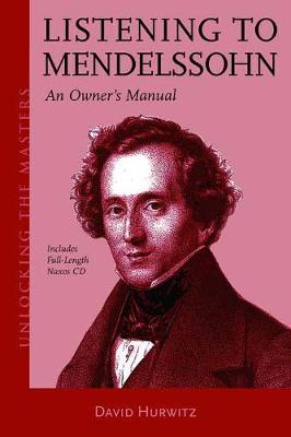 Listening to Mendelssohn: An Owner's Manual - Hurwitz, David