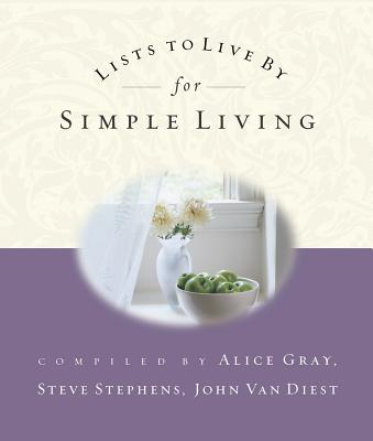 Lists to Live by for Simple Living - Gray, Alice (Compiled by), and Stephens, Steve, Dr. (Compiled by), and Van Diest, John (Compiled by)