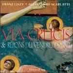 Liszt: Via Crucis; Alessandro Scarlatti: Repons du Vendredi Saint