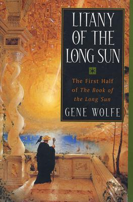 Litany of the Long Sun: The First Half of 'The Book of the Long Sun' - Wolfe, Gene