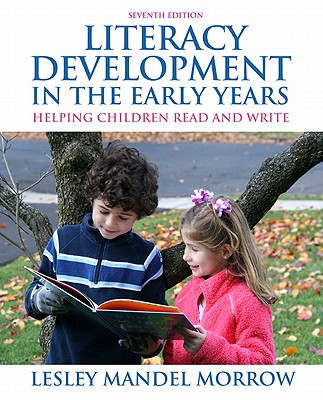 Literacy Development in the Early Years: Helping Children Read and Write - Morrow, Lesley Mandel, PhD