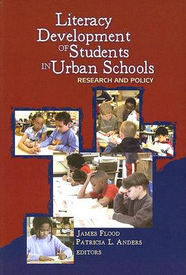 Literacy Development of Students in Urban Schools: Research and Policy - Flood, James, PH.D. (Editor), and Anders, Patricia L (Editor), and International Reading Association