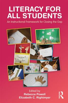 Literacy for All Students: An Instructional Framework for Closing the Gap - Powell, Rebecca (Editor)