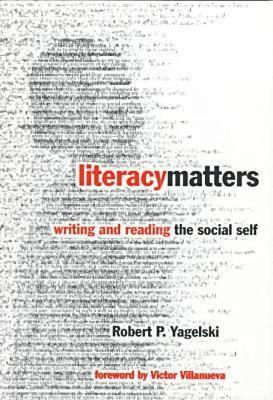 Literacy Matters: Writing and Reading the Social Self - Yagelski, Robert P