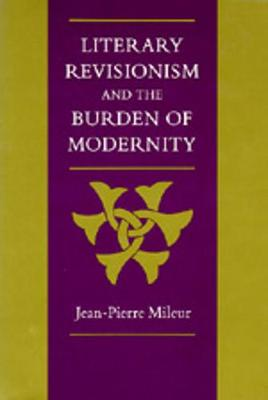 Literary Revisionism and the Burden of Modernity - Mileur, Jean-Pierre