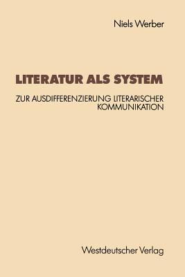 Literatur ALS System: Zur Ausdifferenzierung Literarischer Kommunikation - Werber, Niels