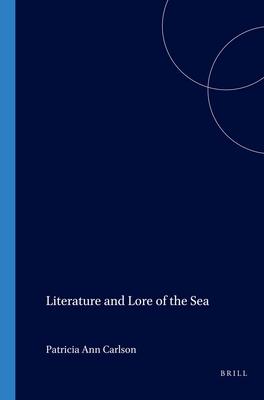 Literature and Lore of the Sea - Carlson, Patricia Ann (Volume editor)