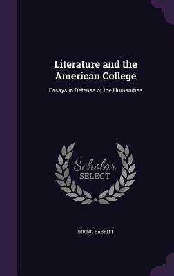 Literature and the American College: Essays in Defense of the Humanities - Babbitt, Irving