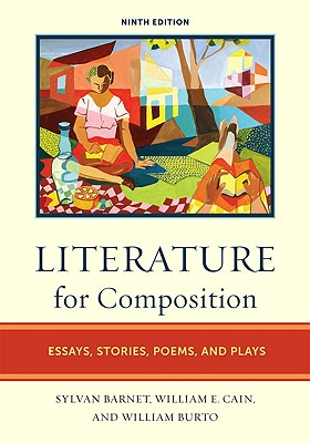 Literature for Composition: Essays, Stories, Poems, and Plays - Barnet, Sylvan, and Cain, William E, and Burto, William