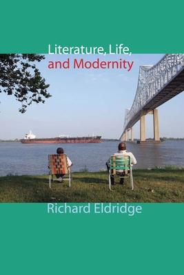Literature, Life, and Modernity - Eldridge, Richard Thomas
