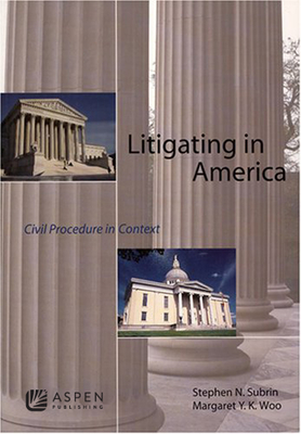 Litigating in America: Civil Procedure in Context - Subrin, Stephen, and Woo, Margaret y K, and Aspen Publishers