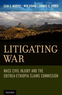 Litigating War: Mass Civil Injury and the Eritrea-Ethiopia Claims Commission - Murphy, Sean D