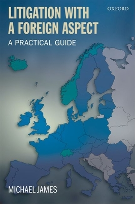Litigation with a Foreign Aspect: A Practical Guide - James, Michael