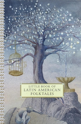Little Book of Latin American Folktales - Dearden, Carmen Diana (Editor), and Wald, Susana (Translated by), and Zeller, Beatriz (Translated by)