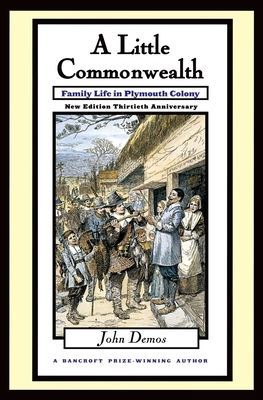Little Commonwealth: Family Life in Plymouth Colony - Demos, John