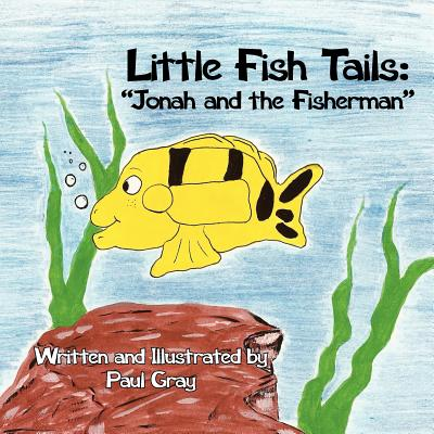 "Little Fish Tails: ""jonah and the Fisherman"" - Gray, Paul"