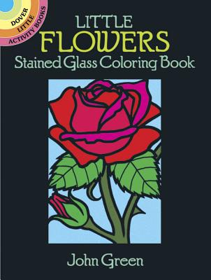 Little Flowers Stained Glass Coloring Book - Green, John