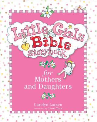Little Girls Bible Storybook for Mothers and Daughters - Larsen, Carolyn