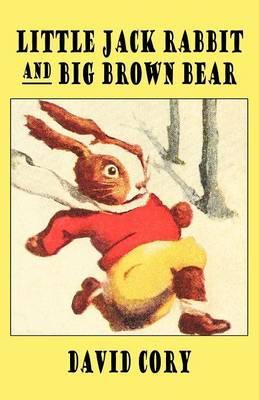 Little Jack Rabbit and the Big Brown Bear - Cory, David