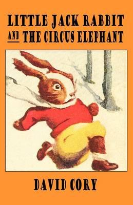 Little Jack Rabbit and the Circus Elephant - Cory, David